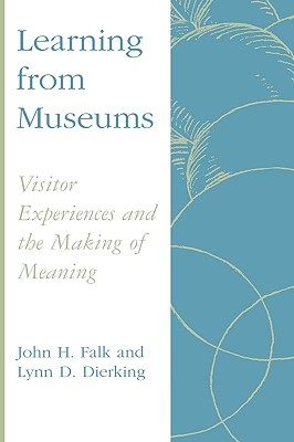 Learning from Museums: Visitor Experiences and the Making of Meaning - Falk, John H, and Dierking, Lynn D
