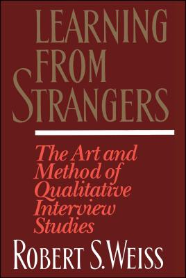 Learning from Strangers: The Art and Method of Qualitative Interview Studies - Weiss, Robert S
