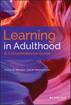 Learning in Adulthood: A Comprehensive Guide - Merriam, Sharan B, and Baumgartner, Lisa M