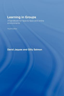 Learning in Groups: A Handbook for Face-To-Face and Online Environments - Jaques, David