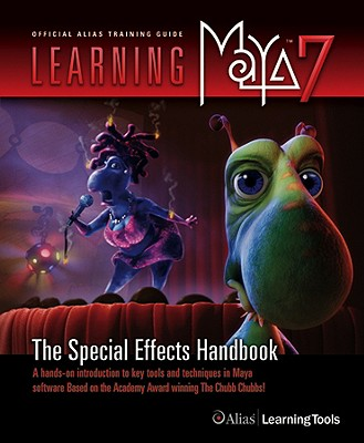 Learning Maya 7: The Special Effects Handbook - Alias Learning Tools
