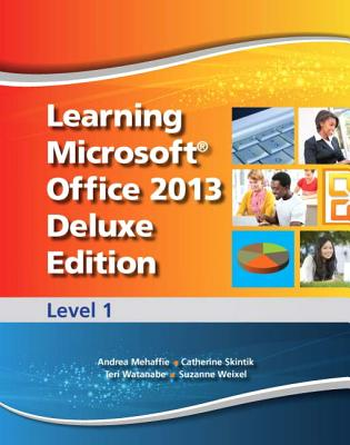 Learning Microsoft Office 2013 Deluxe Edition: Level 1 -- Cte/School - Emergent Learning, . ., and Weixel, Suzanne, and Wempen, Faithe