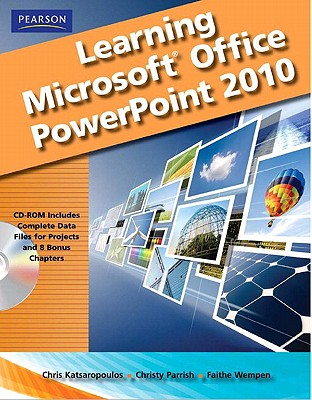 Learning Microsoft Office PowerPoint 2010, Student Edition - Katsaropoulos, Chris, and Murray, Katherine, and Parrish, Christy