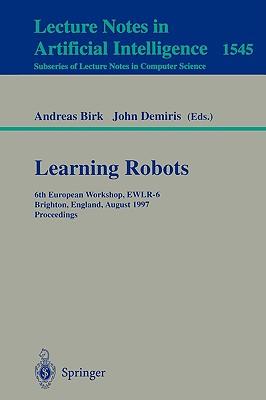 Learning Robots: 6th European Workshop Ewlr-6, Brighton, England, August 1-2, 1997 Proceedings - Birk, Andreas (Editor), and Demiris, John (Editor)