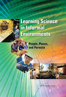 Learning Science in Informal Environments: People, Places, and Pursuits - National Research Council, and Division of Behavioral and Social Sciences and Education, and Center for Education