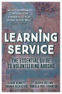Learning Service: The Essential Guide to Volunteering Abroad - Bennett, Claire, and Collins, Joseph, and Heckscher, Zahara