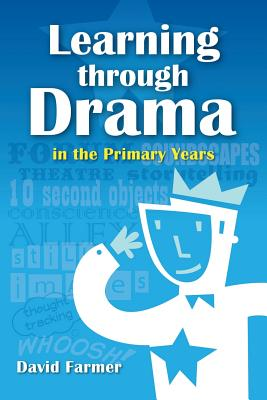 Learning Through Drama in the Primary Years - Farmer, David