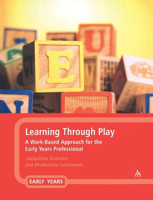 Learning Through Play: A Work-Based Approach for the Early Years - Duncan, Jacqueline