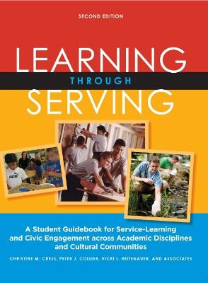 Learning Through Serving: A Student Guidebook for Service-Learning and Civic Engagement Across Academic Disciplines and Cultural Communities - Cress, Christine M., and Collier, Peter J., and Reitenauer, Vicki L.