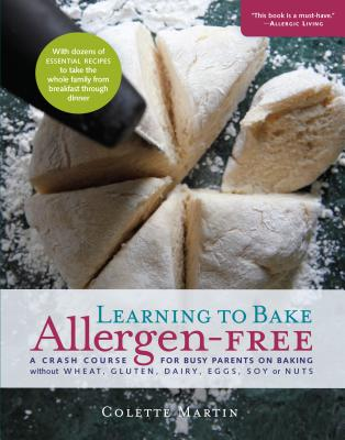Learning to Bake Allergen-Free: A Crash Course for Busy Parents on Baking Without Wheat, Gluten, Dairy, Eggs, Soy or Nuts - Martin, Colette, and Wangen, Stephen, Dr. (Foreword by)