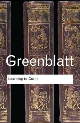 Learning to Curse: Essays in Early Modern Culture - Greenblatt, Stephen
