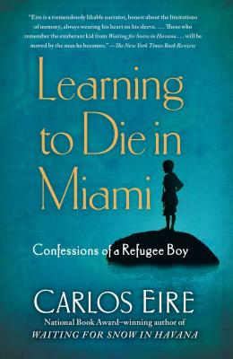 Learning to Die in Miami: Confessions of a Refugee Boy - Eire, Carlos
