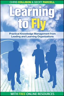 Learning to Fly: Practical Knowledge Management from Some of the World's Leading Learning Organizations - Collison, Chris, and Parcell, Geoff