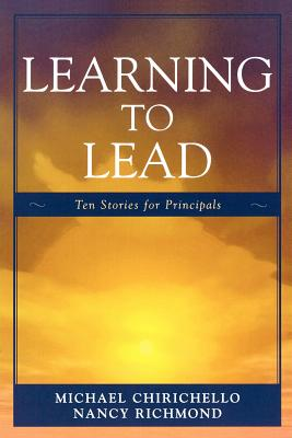 Learning to Lead: Ten Stories for Principals - Chirichello, Michael, and Richmond, Nancy