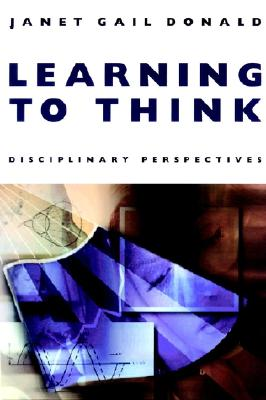 Learning to Think: Disciplinary Perspectives - Donald, Janet Gail