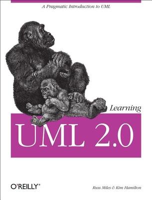 Learning UML 2.0: A Pragmatic Introduction to UML - Miles, Russ, and Hamilton, Kim