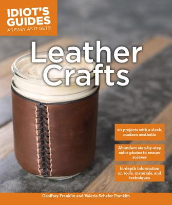 Leather Crafts: In-Depth Information on Tools, Materials, and Techniques - Schafer Franklin, Valerie, and Franklin, Geoffrey