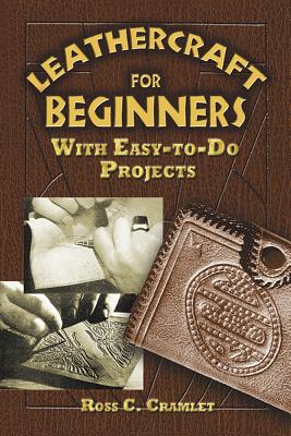 Leathercraft for Beginners: With Easy-To-Do Projects - Cramlet, Ross C