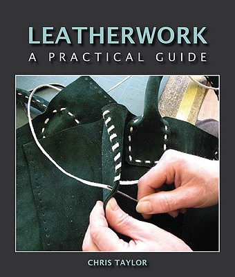 Leatherwork: A Practical Guide - Taylor, Chris