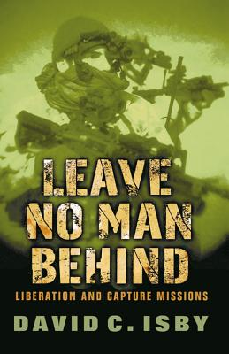 Leave No Man Behind: Liberation and Capture Missions - Isby, David C