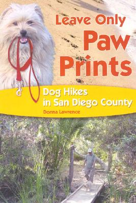 Leave Only Paw Prints: Dog Hikes in San Diego County - Lawrence, Donna