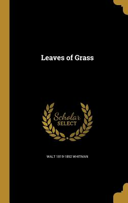 Leaves of Grass - Whitman, Walt 1819-1892