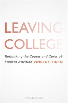 Leaving College: Rethinking the Causes and Cures of Student Attrition - Tinto, Vincent