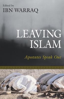 Leaving Islam: Apostates Speak Out - Warraq, Ibn (Editor)