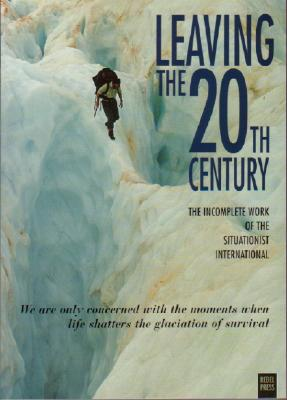 Leaving the 20th Century: The Incomplete Work of the Situationist International - Gray, Christopher, Professor (Translated by)
