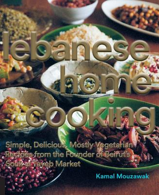Lebanese Home Cooking: Simple, Delicious, Mostly Vegetarian Recipes from the Founder of Beirut's Souk El Tayeb Market - Mouzawak, Kamal