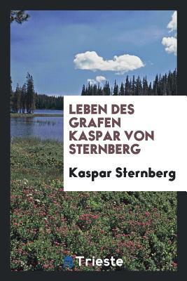 Leben Des Grafen Kaspar Von Sternberg - Sternberg, Kaspar