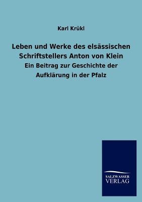 Leben Und Werke Des Els Ssischen Schriftstellers Anton Von Klein - Kr Kl, Karl
