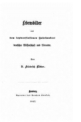 Lebensbilder Aus Dem Letztverflossenen Jarhundert Deutscher Wissenschaft Und Literatur - Lubker, Friedrich