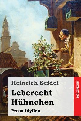 Leberecht Huhnchen: Prosa-Idyllen - Seidel, Heinrich