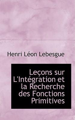 Lecons Sur L'Integration Et La Recherche Des Fonctions Primitives - Lebesgue, Henri Lacon