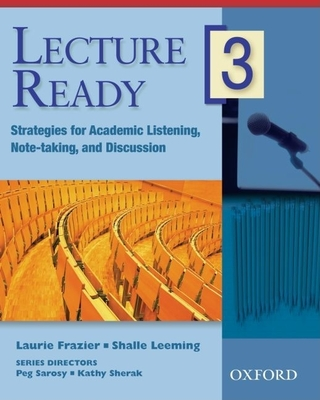 Lecture Ready 3 Student Book: Strategies for Academic Listening, Note-Taking, and Discussion - Sarosy, Peg, and Sherak, Kathy