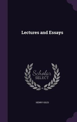 Lectures and Essays - Giles, Henry