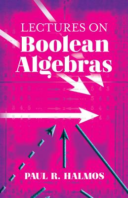 Lectures on Boolean Algebras - Halmos, Paul R
