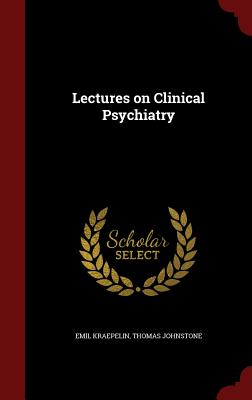 Lectures on Clinical Psychiatry - Kraepelin, Emil, and Johnstone, Thomas