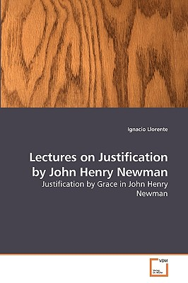 Lectures on Justification by John Henry Newman - Llorente, Ignacio