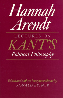Lectures on Kant's Political Philosophy - Arendt, Hannah, Professor