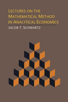 Lectures on the Mathematical Method in Analytical Economics - Schwartz, Jacob T