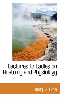 Lectures to Ladies on Anatomy and Physiology - Gove, Mary S