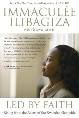 Led by Faith: Rising from the Ashes of the Rwandan Genocide - Ilibagiza, Immaculee, and Erwin, Steve (Contributions by)