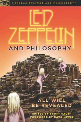 Led Zeppelin and Philosophy: All Will Be Revealed - Calef, Scott (Editor)