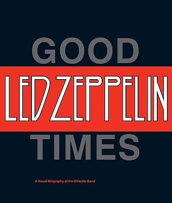 Led Zeppelin: Good Times, Bad Times: A Visual Biography of the Ultimate Band - Prochnicky, Jerry, and Hulett, Ralph, and DeCurtis, Anthony, Professor (Foreword by)