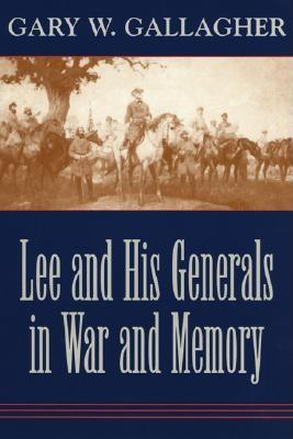 Lee and His Generals in War and Memory - Gallagher, Gary W
