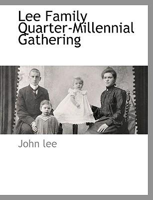 Lee Family Quarter-Millennial Gathering - Lee, John