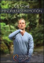 Lee Holden: Qi Gong - Mindfulness in Motion