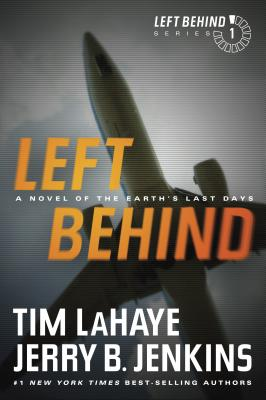 Left Behind: A Novel of the Earth's Last Days - LaHaye, Tim, Dr.